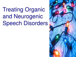 Treating Organic and Neurogenic Speech Disorders