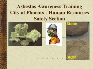 Asbestos Awareness Training City of Phoenix - Human Resources Safety Section