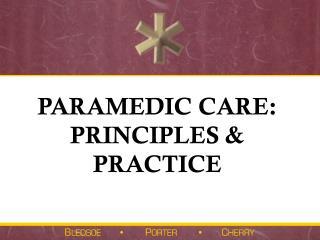 PARAMEDIC CARE: PRINCIPLES & PRACTICE