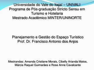 Planejamento e Gestão do Espaço Turístico Prof. Dr. Francisco Antonio dos Anjos