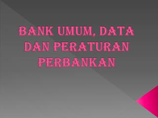 BANK UMUM, DATA DAN PERATURAN PERBANKAN