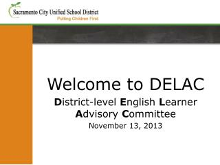 Welcome to DELAC D istrict-level  E nglish  L earner  A dvisory  C ommittee November 13, 2013