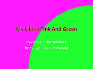 My Life  I n  P ink  A nd Green
