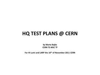 HQ TEST PLANS @ CERN b y Marta Bajko