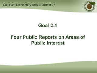 Goal 2.1  Four Public Reports on Areas of Public Interest