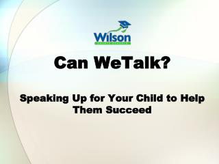 Can  WeTalk ? Speaking Up for Your Child to Help Them Succeed