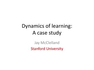 Dynamics of learning:  A case study