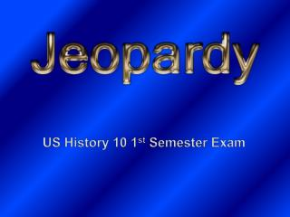 US History 10 1 st  Semester Exam