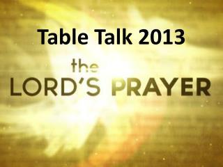 Table Talk 2013