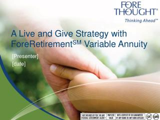 A Live and Give Strategy with  ForeRetirement SM  Variable Annuity