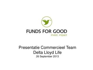 Presentatie  Commercieel Team Delta Lloyd Life 26 September  2013