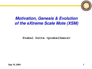 Motivation, Genesis & Evolution of the eXtreme Scale Mote (XSM)