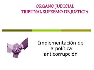ORGANO JUDICIAL TRIBUNAL SUPREMO DE JUSTICIA
