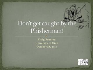 Don't get caught by the Phisherman!