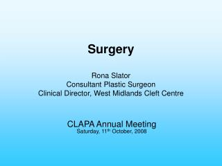 Surgery Rona Slator Consultant Plastic Surgeon Clinical Director, West Midlands Cleft Centre