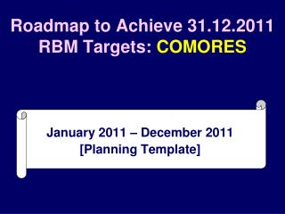 Roadmap to Achieve 31.12.2011 RBM Targets:  COMORES