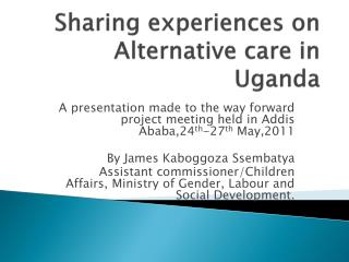 Sharing experiences on Alternative care in Uganda
