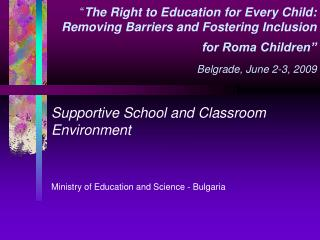 Supportive School and Classroom Environment Ministry of Education and Science - Bulgaria