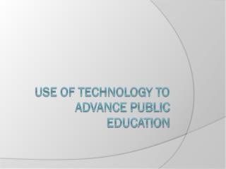 Use of Technology to advance public education