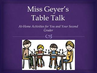 Miss Geyer's  Table Talk