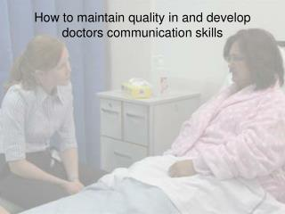 How  to maintain quality in and develop doctors communication  skills