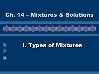 I. Types of Mixtures