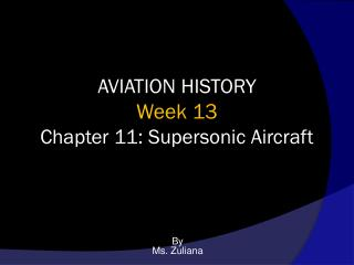 AVIATION HISTORY Week 13 Chapter 11: Supersonic Aircraft