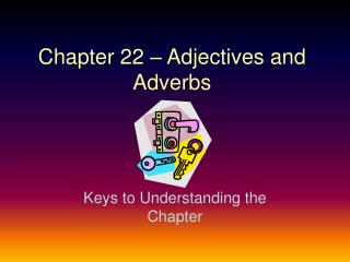 Chapter 22 – Adjectives and Adverbs