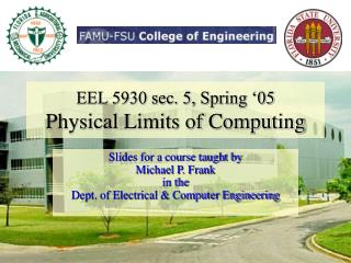 EEL 5930 sec. 5, Spring '05 Physical Limits of Computing
