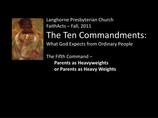 Langhorne Presbyterian Church  FaithActs  – Fall, 2011  The Ten Commandments: