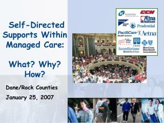 Self-Directed Supports Within Managed Care : What? Why?  How?