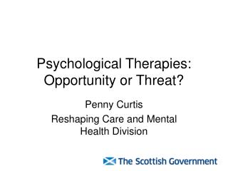 Psychological Therapies: Opportunity or Threat?