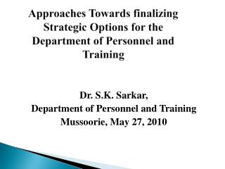 Approaches Towards finalizing Strategic Options for the Department of Personnel and Training