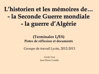 Groupe de travail Lycée, 2012-2013 Cécile Vast Jean-Pierre Costille