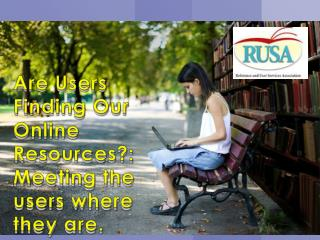 Are Users Finding Our Online Resources?: Meeting the users where they are.