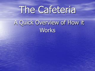 The Cafeteria A Quick Overview of How it Works