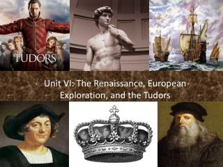 Unit VI: The Renaissance, European Exploration, and the Tudors