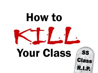 How to KILL Your Class