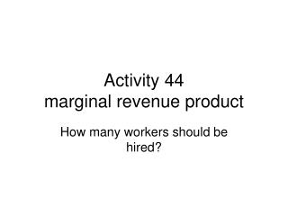 Activity 44  marginal revenue product