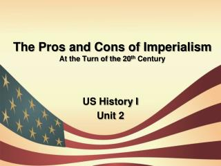 The Pros and Cons of Imperialism At the Turn of the 20 th  Century