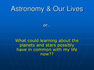 Astronomy & Our Lives