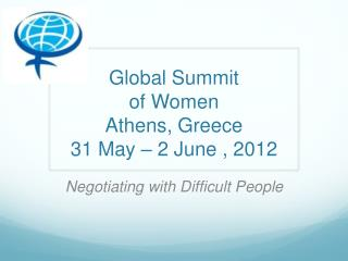 Global Summit of Women Athens, Greece  31 May – 2 June , 2012