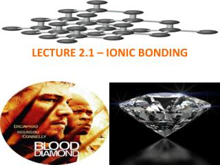 LECTURE 2.1 – IONIC BONDING