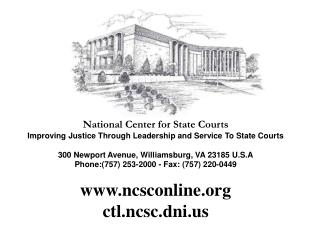 National Center for State Courts Improving Justice Through Leadership and Service To State Courts