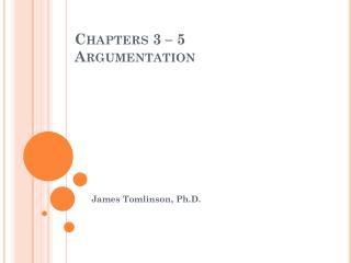 Chapters 3 � 5 Argumentation