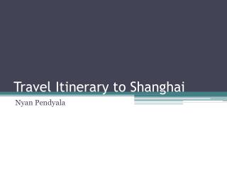 Travel Itinerary to Shanghai