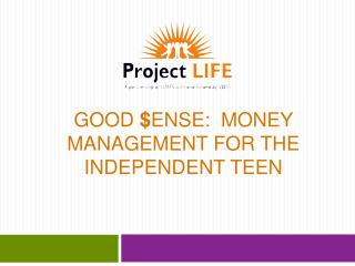 GOOD  $ ENSE:  MONEY MANAGEMENT FOR THE INDEPENDENT TEEN