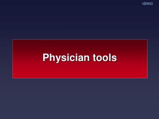 Physician tools