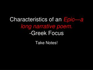 Characteristics of an  Epic—a long narrative poem.   -Greek Focus