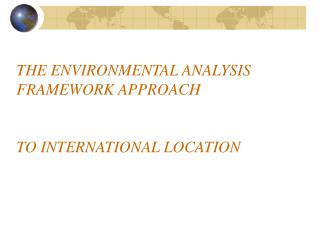 THE ENVIRONMENTAL ANALYSIS FRAMEWORK APPROACH TO INTERNATIONAL LOCATION